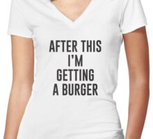 After This I'm Getting A Burger Women's Fitted V-Neck T-Shirt