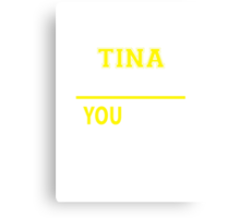 It's A TINA thing, you wouldn't understand !! Canvas Print