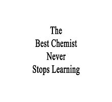 The Best Chemist Never Stops Learning  by supernova23