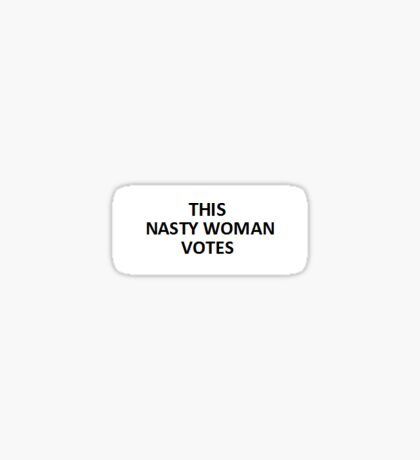 Stickers let people know This Nasty Woman Votes! Sticker