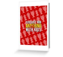 You Can't Win Anything With Kids Greeting Card