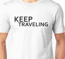 keep traveling Unisex T-Shirt