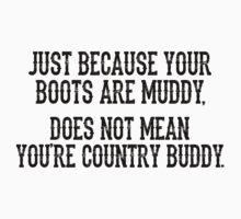Just Because Your Boots Are Muddy by StevenDepater