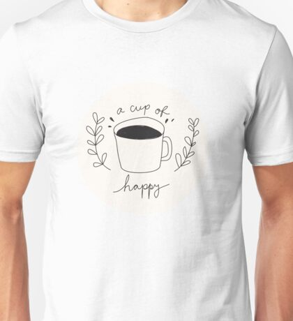 A Cup Of Happy Unisex T-Shirt