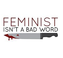Feminist Isn't A Bad Word Photographic Print