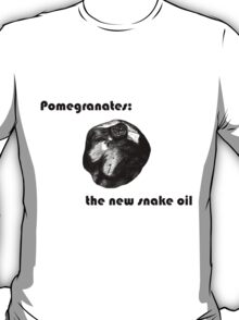 Pomegranate: the new snake oil T-Shirt