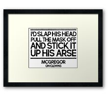 Conor McGregor UFC MMA Champion talking about clowns Framed Print
