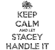 Keep Calm Stacey Will Handle It Photographic Print