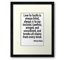 Love to faults is always blind, always is to joy inclined. Lawless, winged, and unconfined, and breaks all chains from every mind. Framed Print