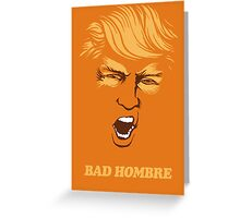 Bad Hombre Trump Greeting Card