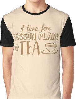 I live for lesson plans and TEA Graphic T-Shirt