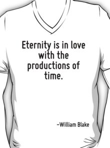 Eternity is in love with the productions of time. T-Shirt