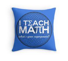 I Teach Math Throw Pillow
