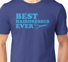 BEST HAIRDRESSER EVER Unisex T-Shirt