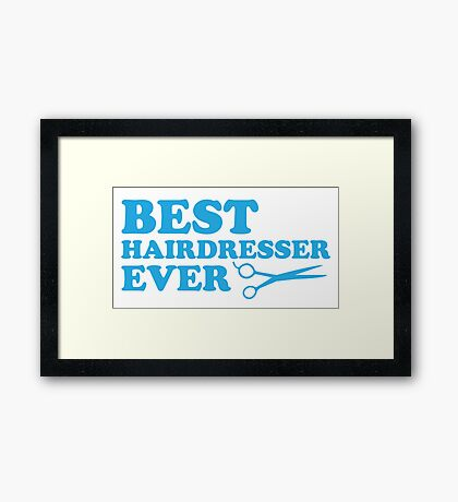 BEST HAIRDRESSER EVER Framed Print