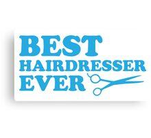 BEST HAIRDRESSER EVER Canvas Print