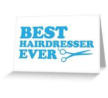 BEST HAIRDRESSER EVER Greeting Card