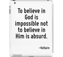 To believe in God is impossible not to believe in Him is absurd. iPad Case/Skin