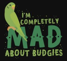 I'm completely MAD about Budgies Kids Tee