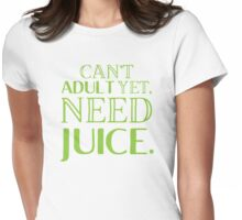 Can't ADULT yet, Need JUICE Womens Fitted T-Shirt