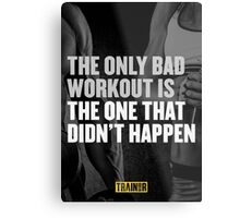 The only bad workout is the one that didn't happen Metal Print