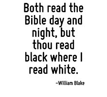 Both read the Bible day and night, but thou read black where I read white. Photographic Print