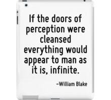 If the doors of perception were cleansed everything would appear to man as it is, infinite. iPad Case/Skin