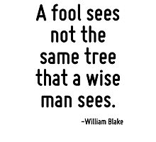 A fool sees not the same tree that a wise man sees. Photographic Print