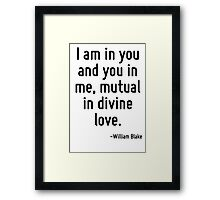I am in you and you in me, mutual in divine love. Framed Print