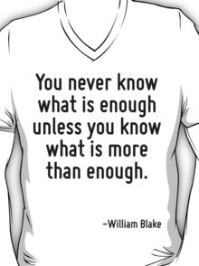 You never know what is enough unless you know what is more than enough. T-Shirt