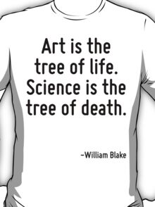 Art is the tree of life. Science is the tree of death. T-Shirt