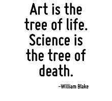 Art is the tree of life. Science is the tree of death. Photographic Print