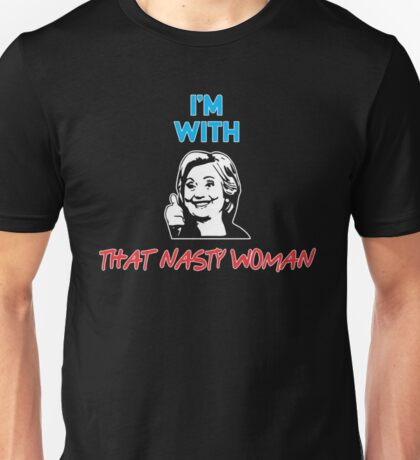 I'M WITH THAT NASTY WOMAN T-SHIRT Unisex T-Shirt