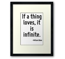 If a thing loves, it is infinite. Framed Print
