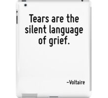 Tears are the silent language of grief. iPad Case/Skin