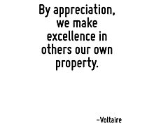 By appreciation, we make excellence in others our own property. Photographic Print