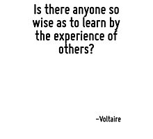 Is there anyone so wise as to learn by the experience of others? Photographic Print