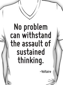 No problem can withstand the assault of sustained thinking. T-Shirt