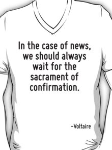 In the case of news, we should always wait for the sacrament of confirmation. T-Shirt