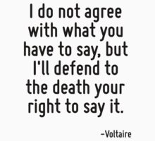 I do not agree with what you have to say, but I'll defend to the death your right to say it. T-Shirt