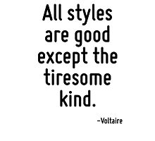 All styles are good except the tiresome kind. Photographic Print