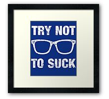 Try Not To Suck Framed Print