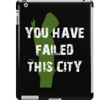 You Have Failed This City  iPad Case/Skin