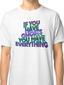 IF YOU HAVE GHOSTS . . . - super cool colors Classic T-Shirt
