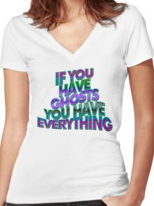 IF YOU HAVE GHOSTS . . . - super cool colors Women's Fitted V-Neck T-Shirt