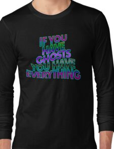 IF YOU HAVE GHOSTS . . . - super cool colors Long Sleeve T-Shirt