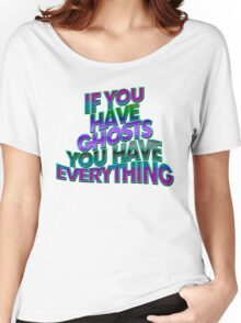 IF YOU HAVE GHOSTS . . . - super cool colors Women's Relaxed Fit T-Shirt