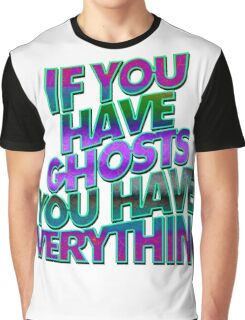 IF YOU HAVE GHOSTS . . . - super cool colors Graphic T-Shirt