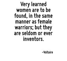 Very learned women are to be found, in the same manner as female warriors; but they are seldom or ever inventors. Photographic Print