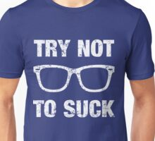 Try Not To Suck Unisex T-Shirt